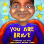 "Book Review: A self-esteem book for children ""You Are Brave By Todd Snow"""