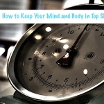 3 Tips to Keep Your Mind and Body in Top Shape