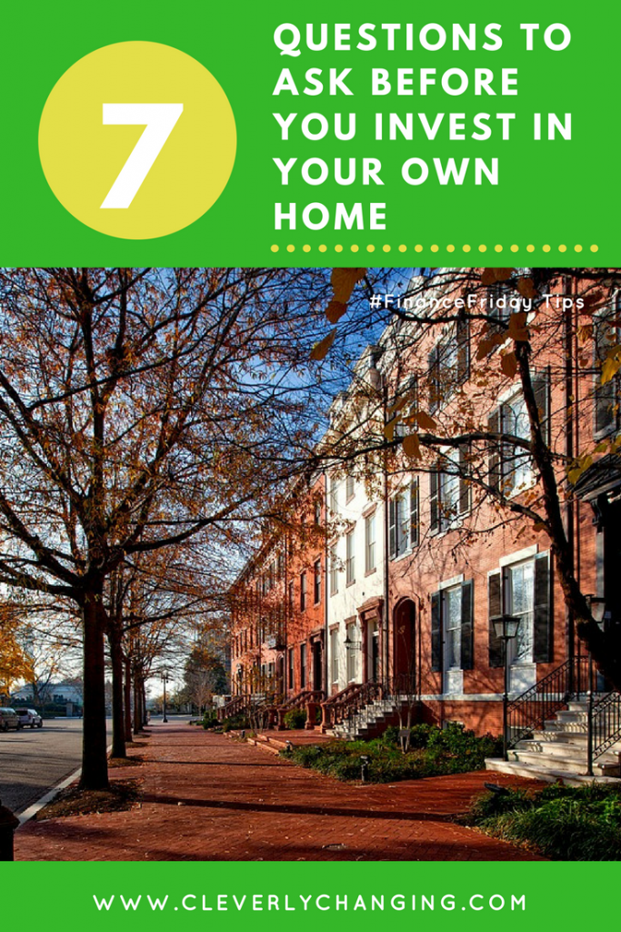 7 Questions to Ask Before You Invest in your own home #financefriday