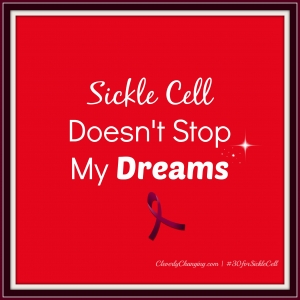 Sickle Cell Doesn't Stop My Dreams #30forSickleCell #sicklecellanemia