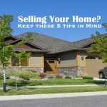 Selling Your Home? Keep these 5 tips in Mind