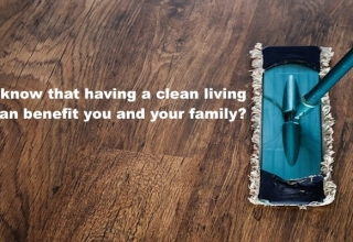 Benefits Of Maintaining A Clean Living Space