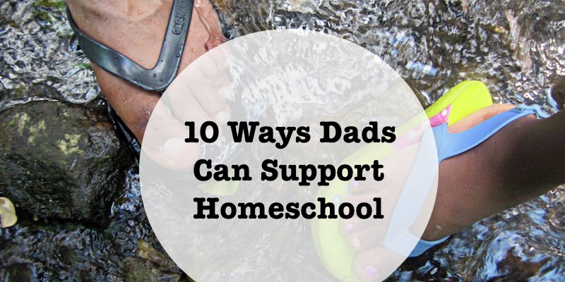 Homeschooling With Love: 10 Ways Dads Can Support Homeschool