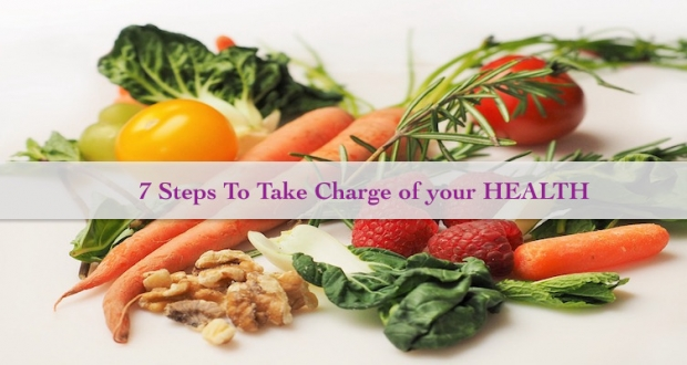 7 Steps To Take Charge of your HEALTH