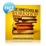 "Free Audio of Greg Harris' ""Basic Homeschooling Workshop"""