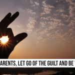 Parents, Let Go of the Guilt and be Thankful