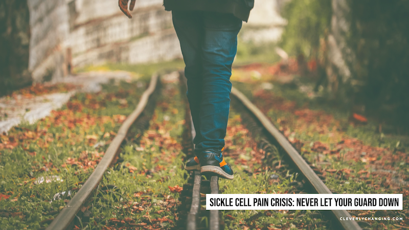 Sickle Cell Pain Crisis: Never Let Your Guard Down