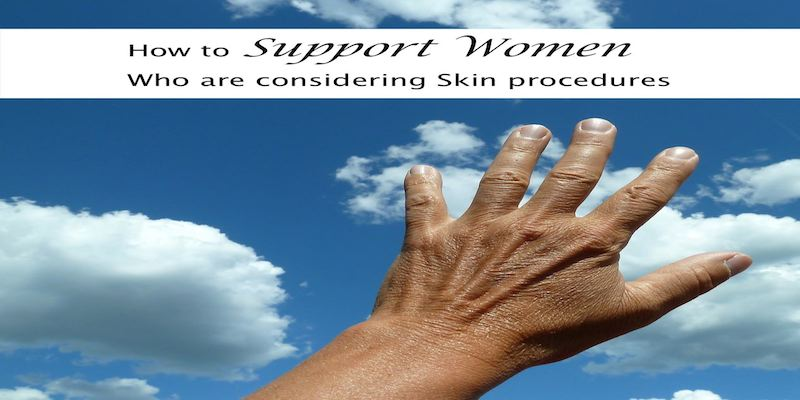 How to Support Women Who are Considering Skin Treatments