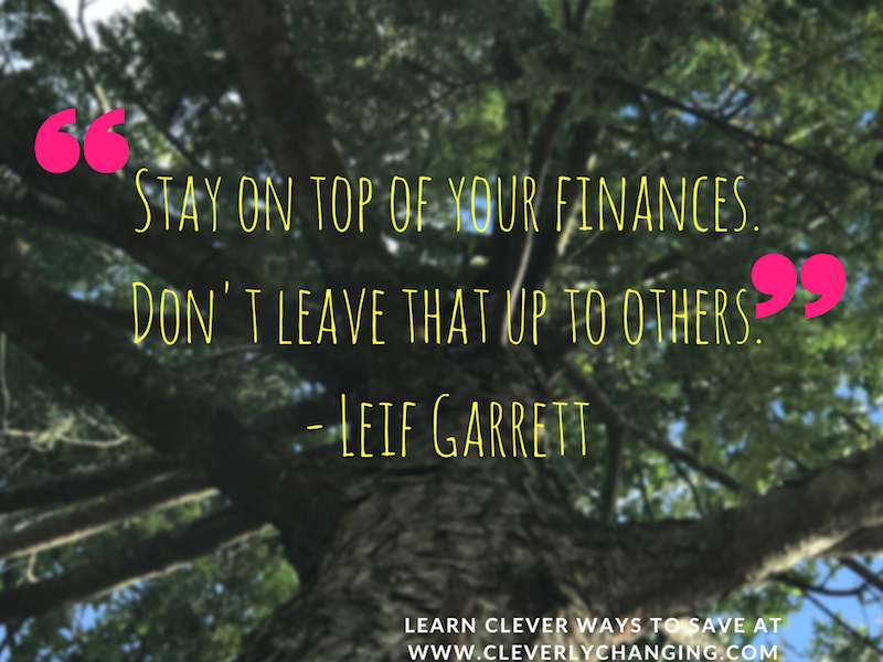 Stay on top of your finances. Don't leave that up to others. - Leif Garrett #finance #quote