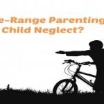 Free-range Parenting vs. Child Neglect