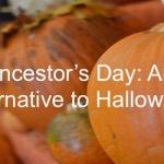 Ancestor's Day: An Alternative to Halloween
