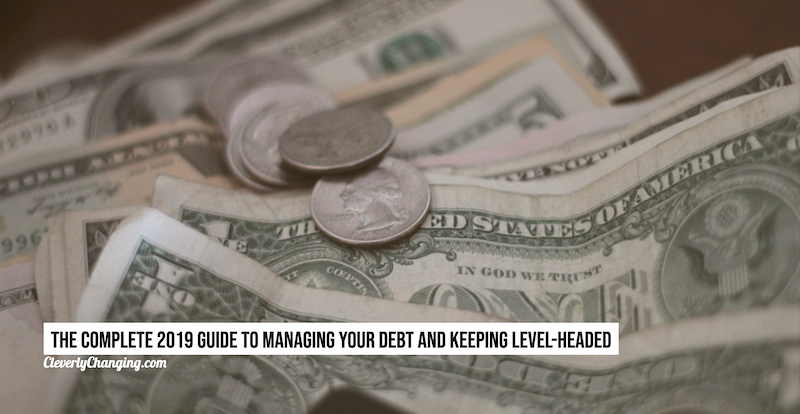 The Complete 2019 Guide to Managing Your Debt and Staying Level-Headed