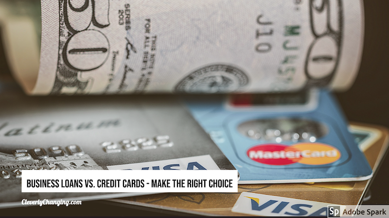 Business Loans Vs. Credit Cards - Make the Right Choice