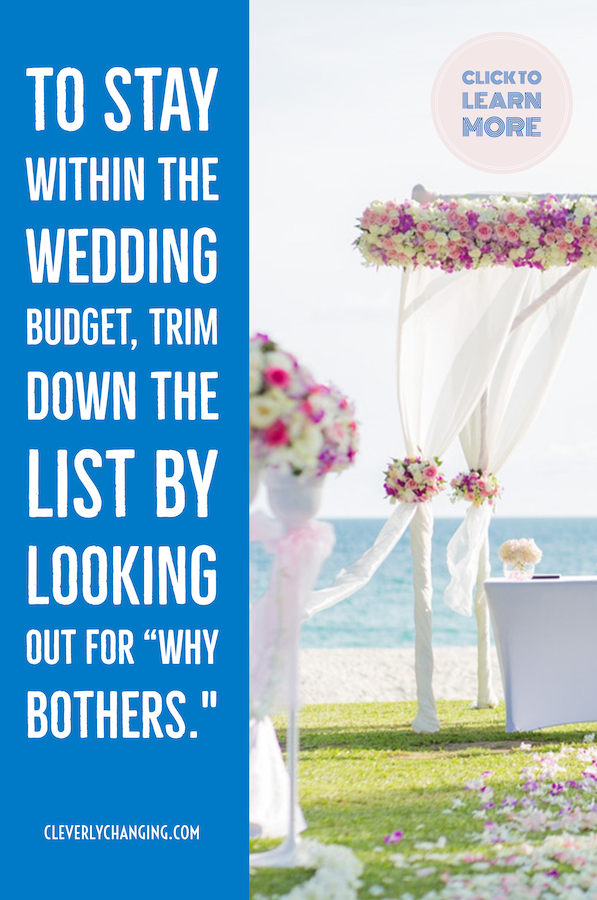 """To stay within the wedding budget, trim down the list by looking out for """"why bothers."""""""