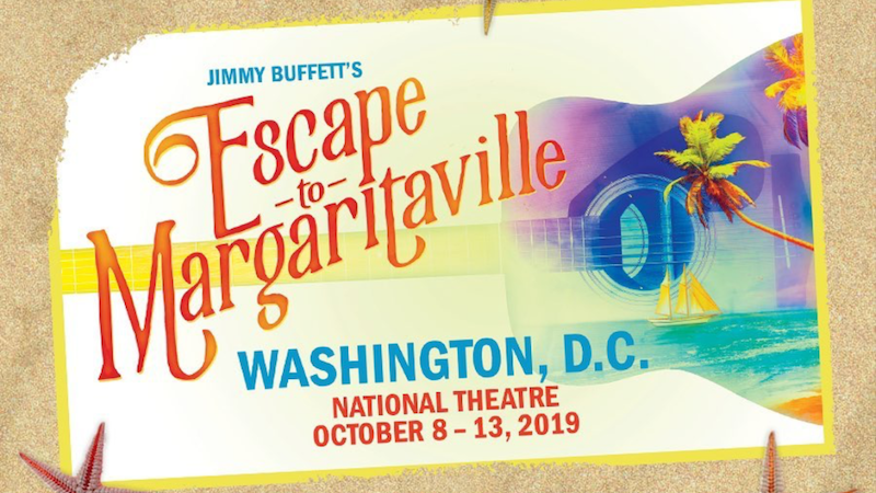 Jimmy Buffett's Escape to Margaritaville Tuesday Oct 8 - Sunday Oct13 at the National Theater in Washington, DC.