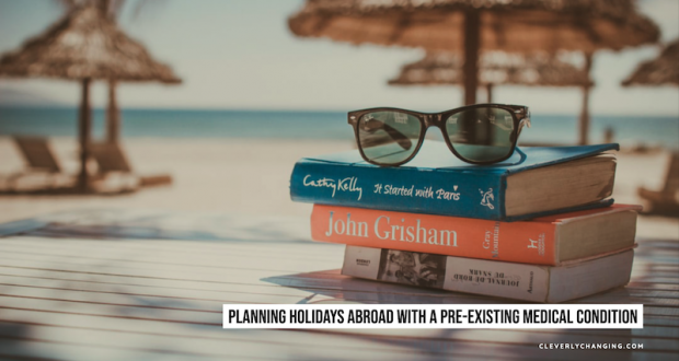 Planning Holidays Abroad with a Pre-existing Medical Condition