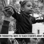 Four Thoughtful Ways to Teach Students About Black History