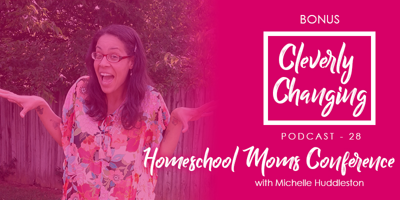 Learning more about homeschooling by signing up for the Homeschool Moms Conference | the Cleverly Changing Podcast Episode 28 *Bonus* #homeschool #homeschoolshedule #homeschooling