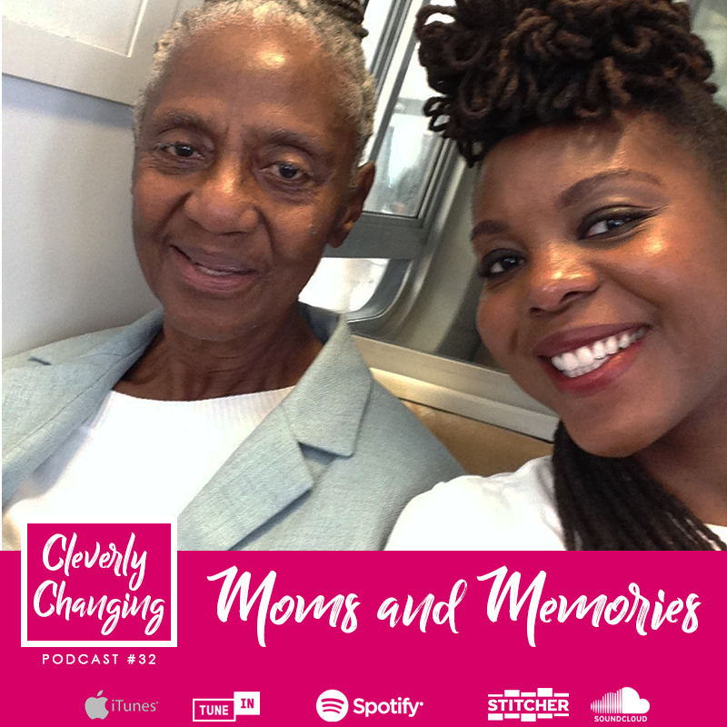 Moms and Memories | The Cleverly Changing Podcast
