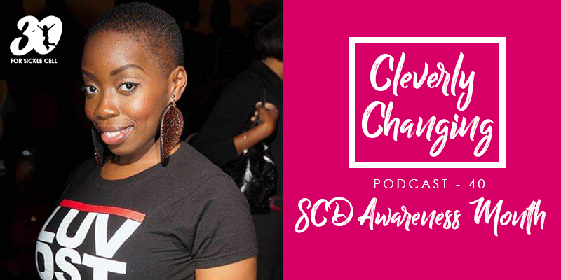 SCD Awareness Month | The CleverlyChanging Podcast E.40