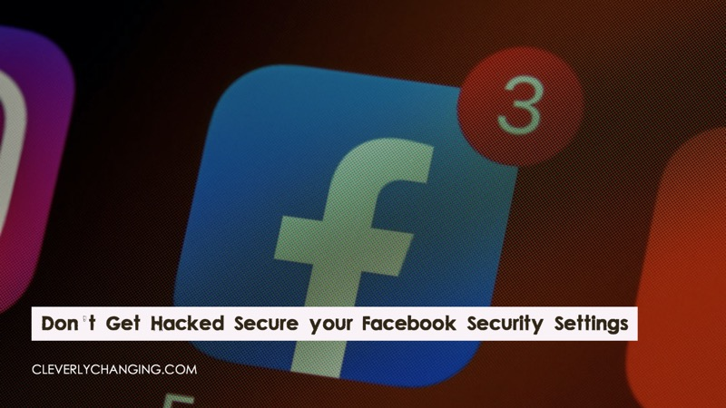 Don't Get Hacked Secure your Facebook Security Settings