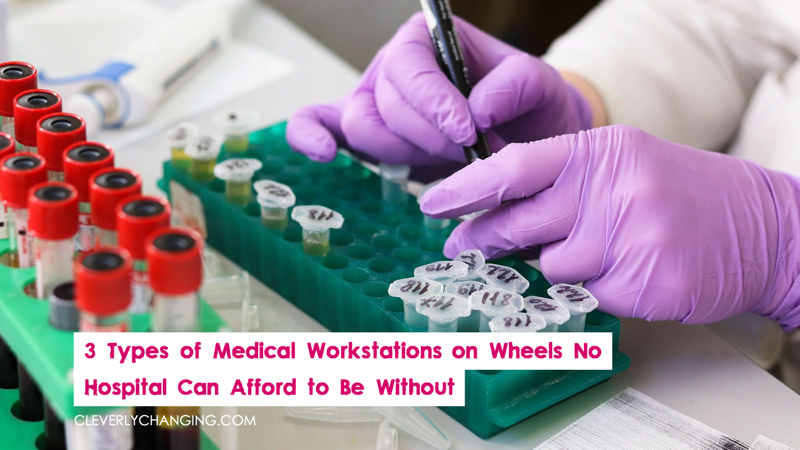 3 Types of Medical Workstations on Wheels No Hospital Can Afford to Be Without