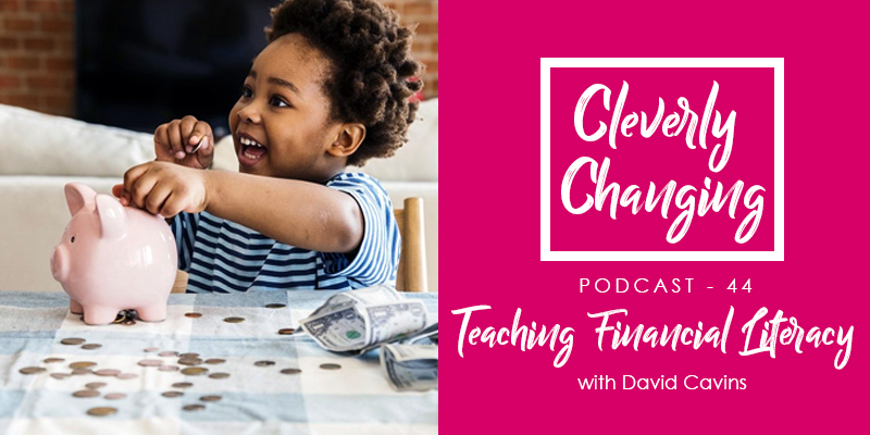 Teaching Financial Literacy | The CleverlyChanging Podcast 44