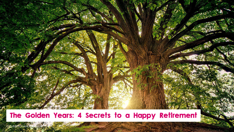 The Golden Years: 4 Secrets to a Happy Retirement