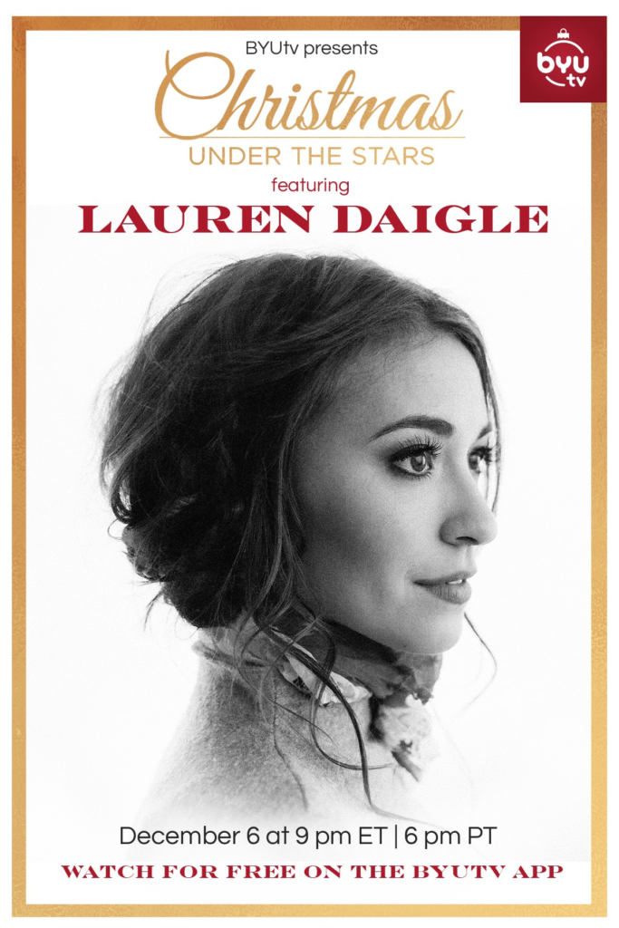 Christmas Under The Stars featuring Lauren Daigle Sunday, December 6 at 9 p.m. ET | 6 p.m. PT on BYUtv