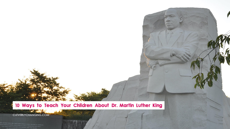 10 Ways to Teach Your Children About Dr. Martin Luther King