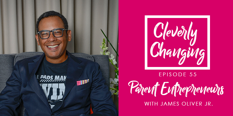 Parent Entrepreneurship with James Oliver Jr. on the Cleverly Changing Homeschool Podcast Episode 55