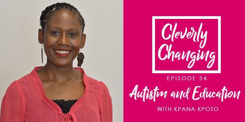 Autism and Education Episode 54 of the Cleverly Changing Podcast