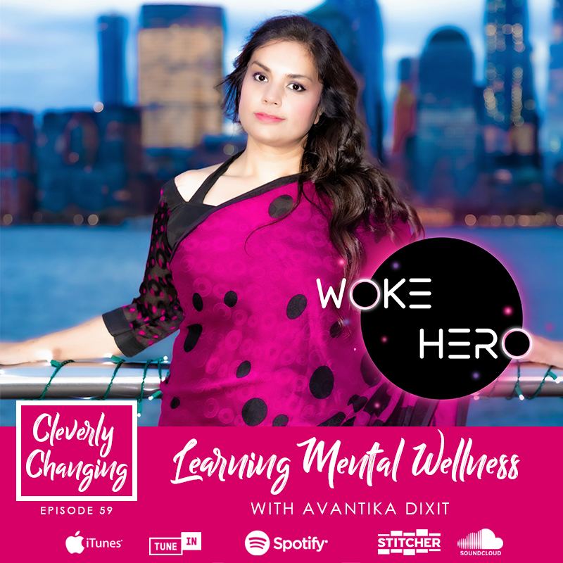 Learning Mental Wellness with Avantika Dixit the founder of Woke Hero on the Cleverly Changing Podcast