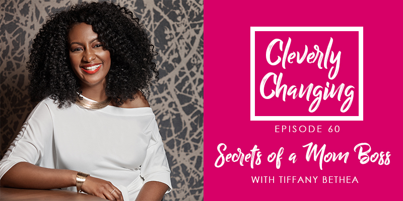 Secrets of a Mom Boss | Tiffany Bethea on the Clevery Changing Homeschool Podcast