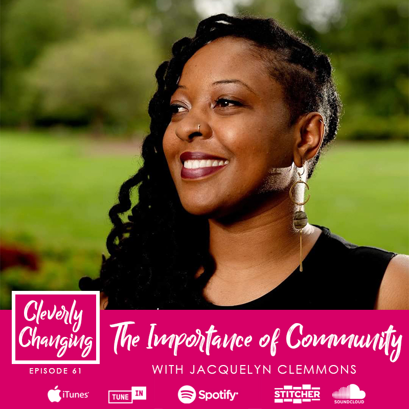 he Importance of Community | Lesson 61 with Jacquelyn Clemmons on the Cleverly Changing Podcast