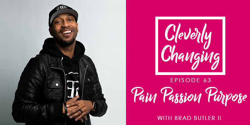 Pain Passion Purpose with Brad Butler 2 on the Cleverly Changing Homeschool Podcast